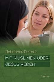 Mit Muslimen über Jesus reden